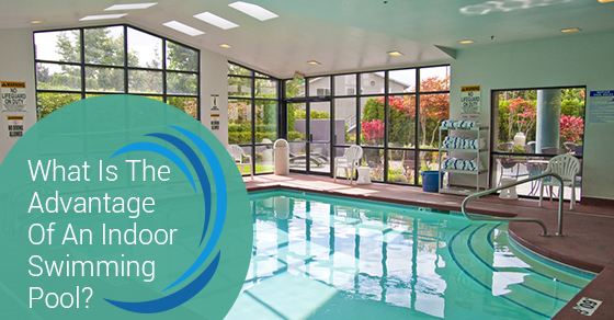 What Is The Advantage Of An Indoor Swimming Pool?