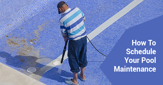 How To Schedule Your Pool Maintenance