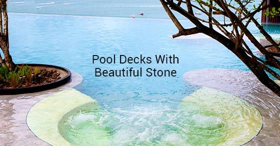 Pool Decks With Beautiful Stone