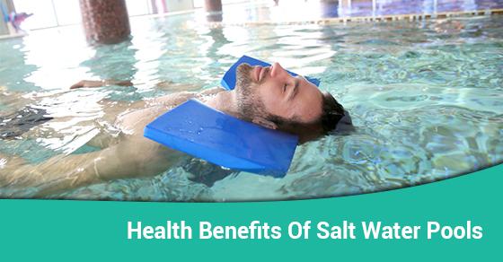 Health Benefits Of Salt Water Pools