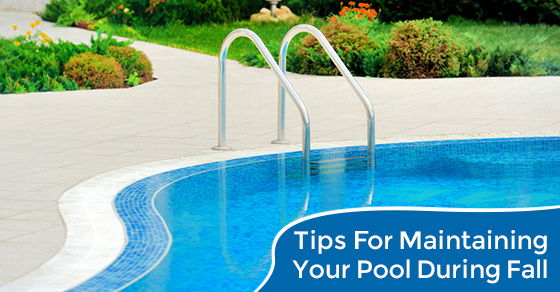 Tips For Maintaining Your Pool During Fall