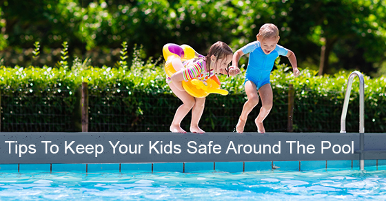 Tips To Keep Your Kids Safe Around The Pool