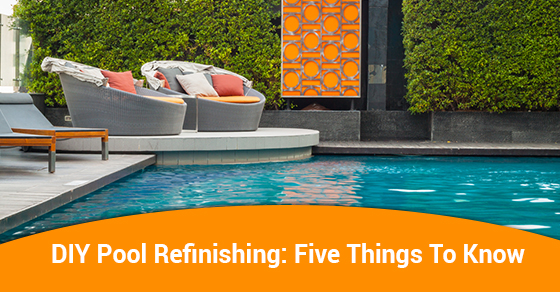 DIY Pool Refinishing: Five Things To Know