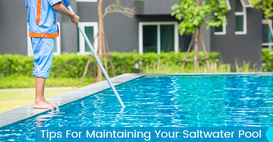 Tips For Maintaining Your Saltwater Pool