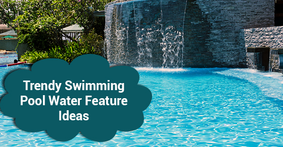 Trendy Swimming Pool Water Feature Ideas